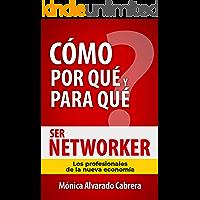 Cómo, porqué y para qué Ser Networker: Los profesionales de la nueva economía