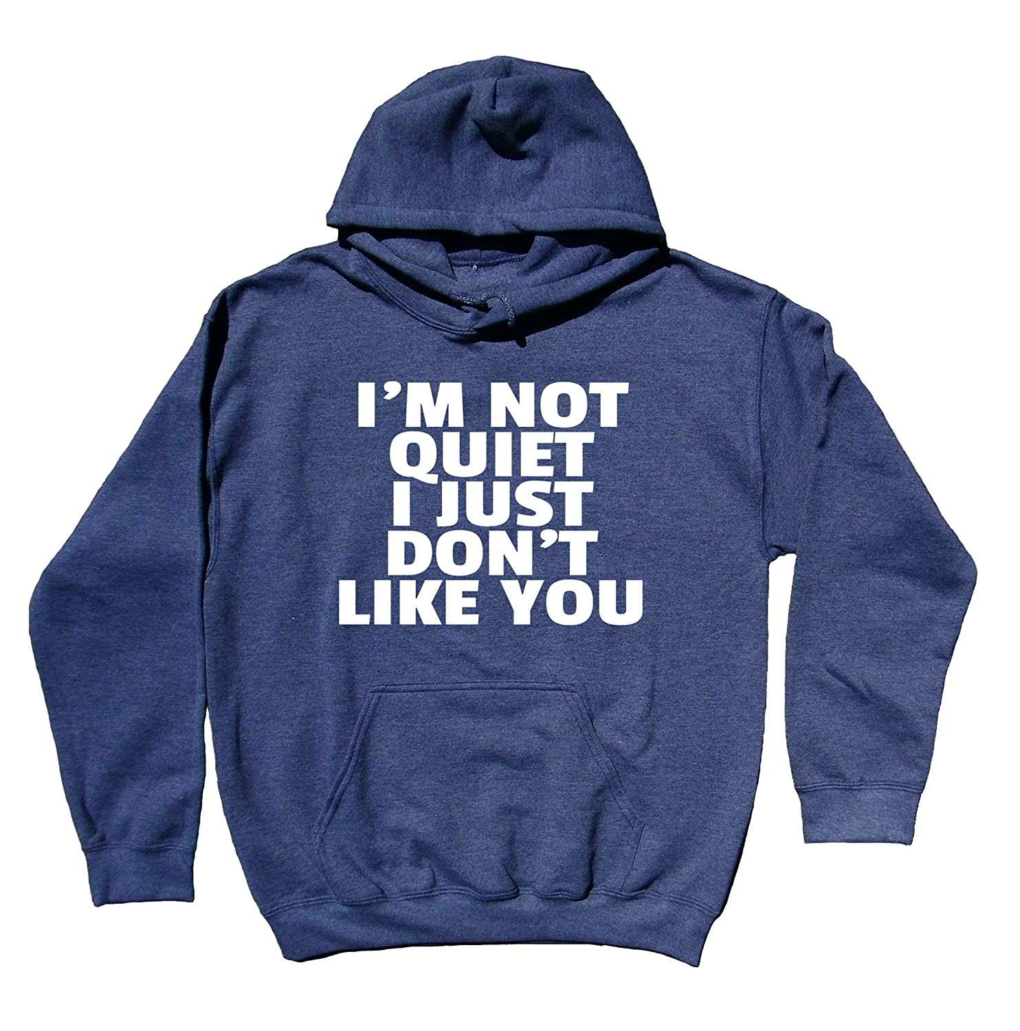 Sunray Clothing Rude Sweatshirt Im Not Quiet I Just Dont Like You Anti Social Sarcastic Hoodie