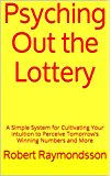 Psyching Out the Lottery: A Simple System for Cultivating Your Intuition to Perceive Tomorrow's Winning Numbers and More (English Edition)