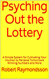 Psyching Out the Lottery: A Simple System for Cultivating Your Intuition to Perceive Tomorrow's Winning Numbers and More