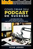Como Criar Seu Podcast De Sucesso: Guia Passo a Passo Para Lançar Um Podcast Lucrativo, Construir a Sua Marca e Aumentar…