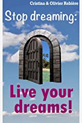 Live your dreams!: Stop dreaming: how to make a dream come true (Paths to yourself Book 1) Kindle Edition