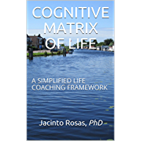 COGNITIVE MATRIX OF LIFE: A SIMPLIFIED LIFE COACHING FRAMEWORK (English Edition)