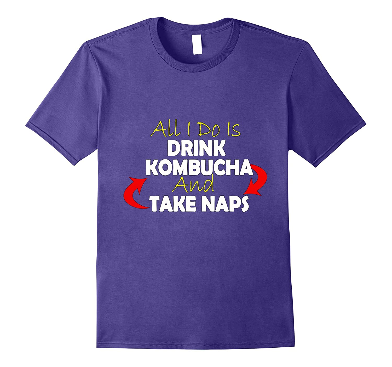 All I do is Drink Kombucha and Take Naps Shirt-Vaci