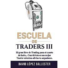 Escuela de Traders III: El gran libro de Trading para el cuarto de baño. Conviértete en un mejor Trader mientras alivias tu organismo.