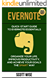 EVERNOTE: Quick Start Guide to Evernote Essentials. Organize Your Life, Improve Productivity, And Achieve Your Goals The Smart Way (Time Management, Productivity, ... manual, Evernote for beginners Book 1)