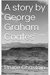 A story by George Graham Coates Kindle Edition