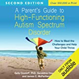 A Parent's Guide to High-Functioning Autism Spectrum Disorder, Second Edition: How to Meet the Challenges and Help Your…