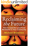 Reclaiming the Future: How to Lead the Local Food Revolution in Your Community