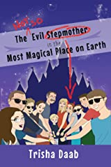The Not-So-Evil Stepmother in the Most Magical Place on Earth: Planning Your Walt Disney World Family Vacation Kindle Edition