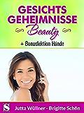 Gesichtsgeheimnisse Beauty - 50 Tipps Naturkosmetik zur Steigerung Ihrer Ausstrahlung mit der Bonuslektion: Hände
