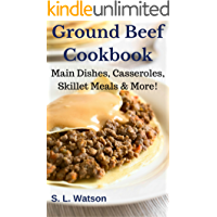 Ground Beef Cookbook: Main Dishes, Casseroles, Skillet Meals & More! (Southern Cooking Recipes Book 52)