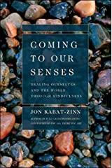 Coming to Our Senses: Healing Ourselves and the World Through Mindfulness Kindle Edition