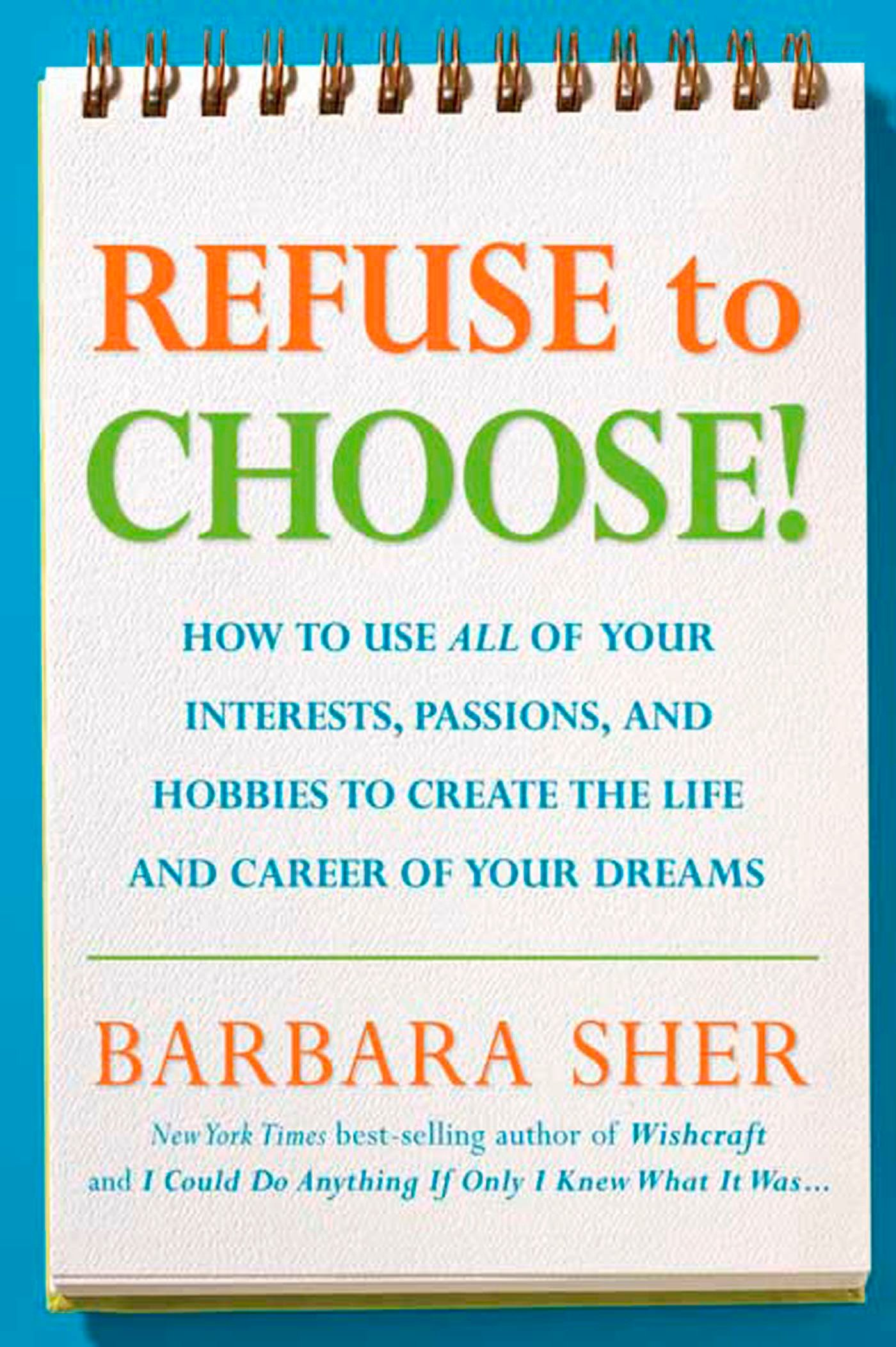 Refuse To Choose Use All Of Your Interests Passions And Hobbies To Create The Life And Career Of Your Dreams Sher Barbara 9781594866265 Amazon Com Books