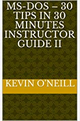 MS-DOS – 30 Tips in 30 Minutes Instructor Guide II Kindle Edition