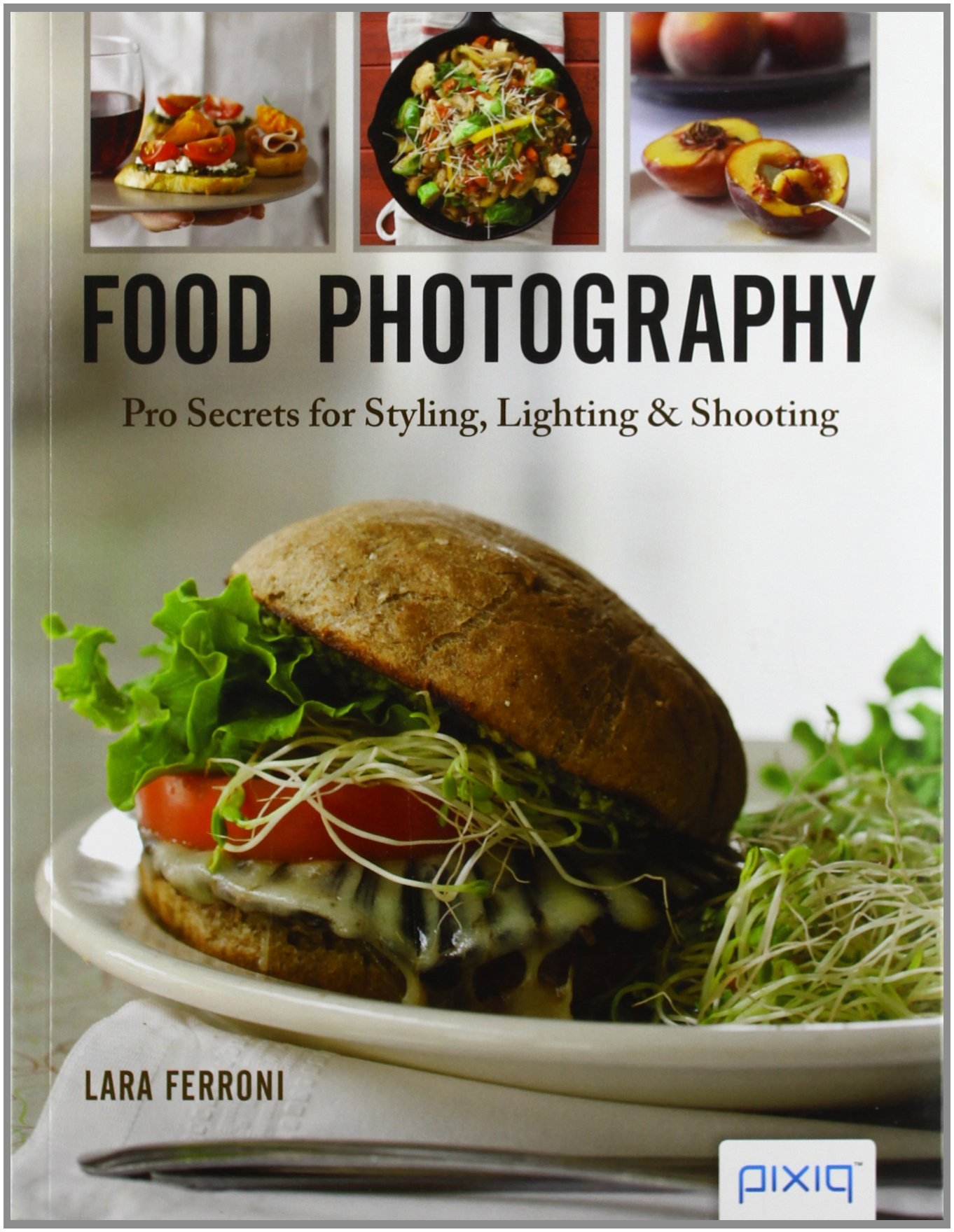Food Photography Pro Secrets for Styling Lighting u0026 Shooting Lara Ferroni 9781454704089 Amazon.com Books & Food Photography: Pro Secrets for Styling Lighting u0026 Shooting: Lara ...