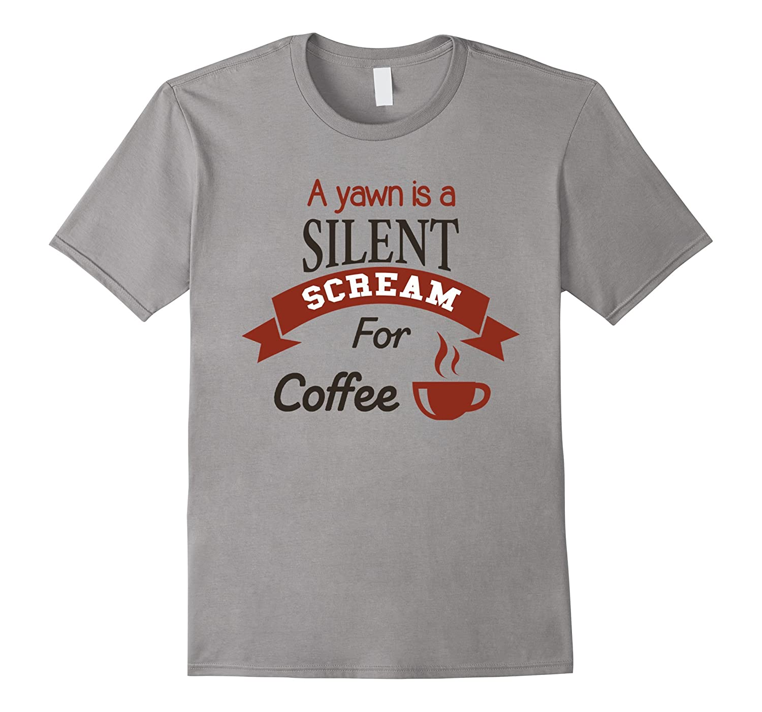 A Yawn Is a Scream For Coffee Funny T-shirt Cool Tee-FL