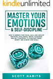 Master Your Emotions & Self-Discipline: How to Improve Your Social Skills and Develop Emotional Intelligence, Mental…