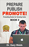 Prepare! Publish! Promote! Book 3: Promoting Books for Growing Sales (Prepare Publish Promote)