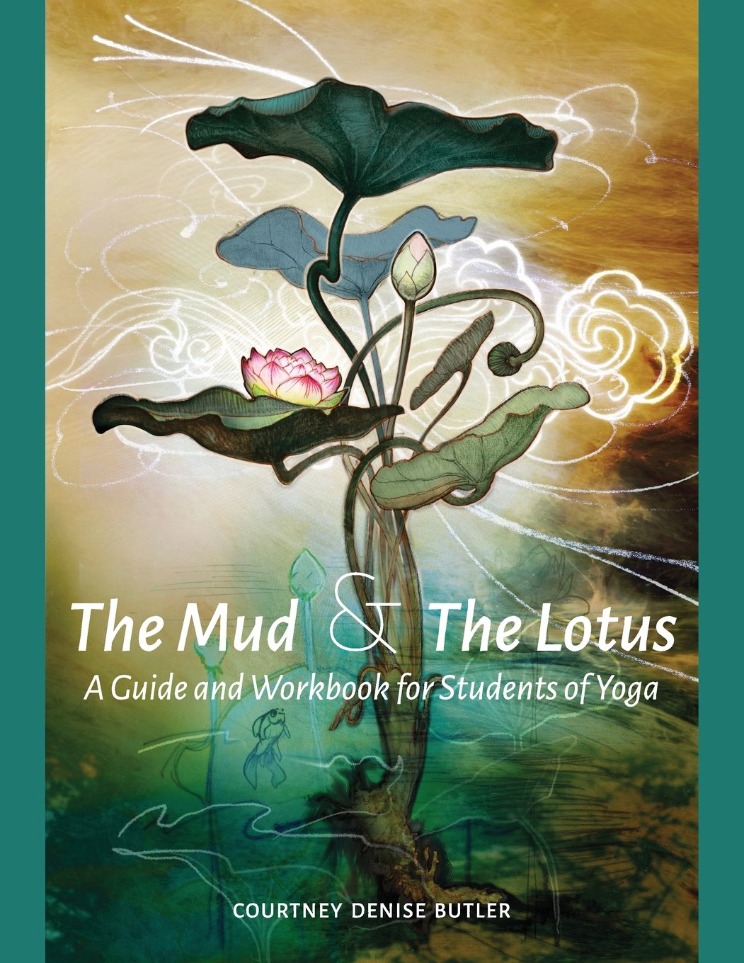 The Mud The Lotus A Guide And Workbook For Students Of Yoga