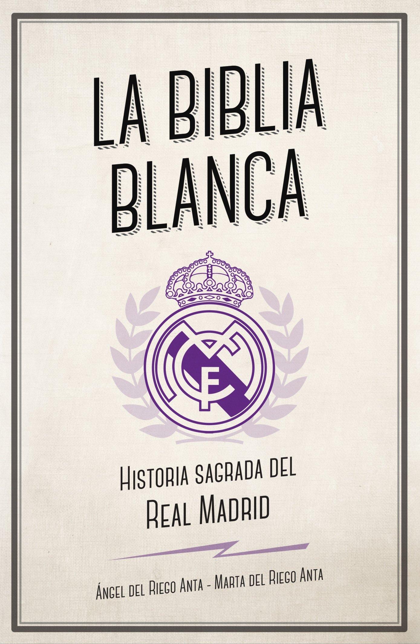 La biblia blanca: Historia sagrada del Real Madrid Córner: Amazon.es: del Riego Anta, Ángel, del Riego Anta, Marta: Libros