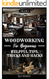 Woodworking for Beginners: Helpful Tips, Tricks and Hacks