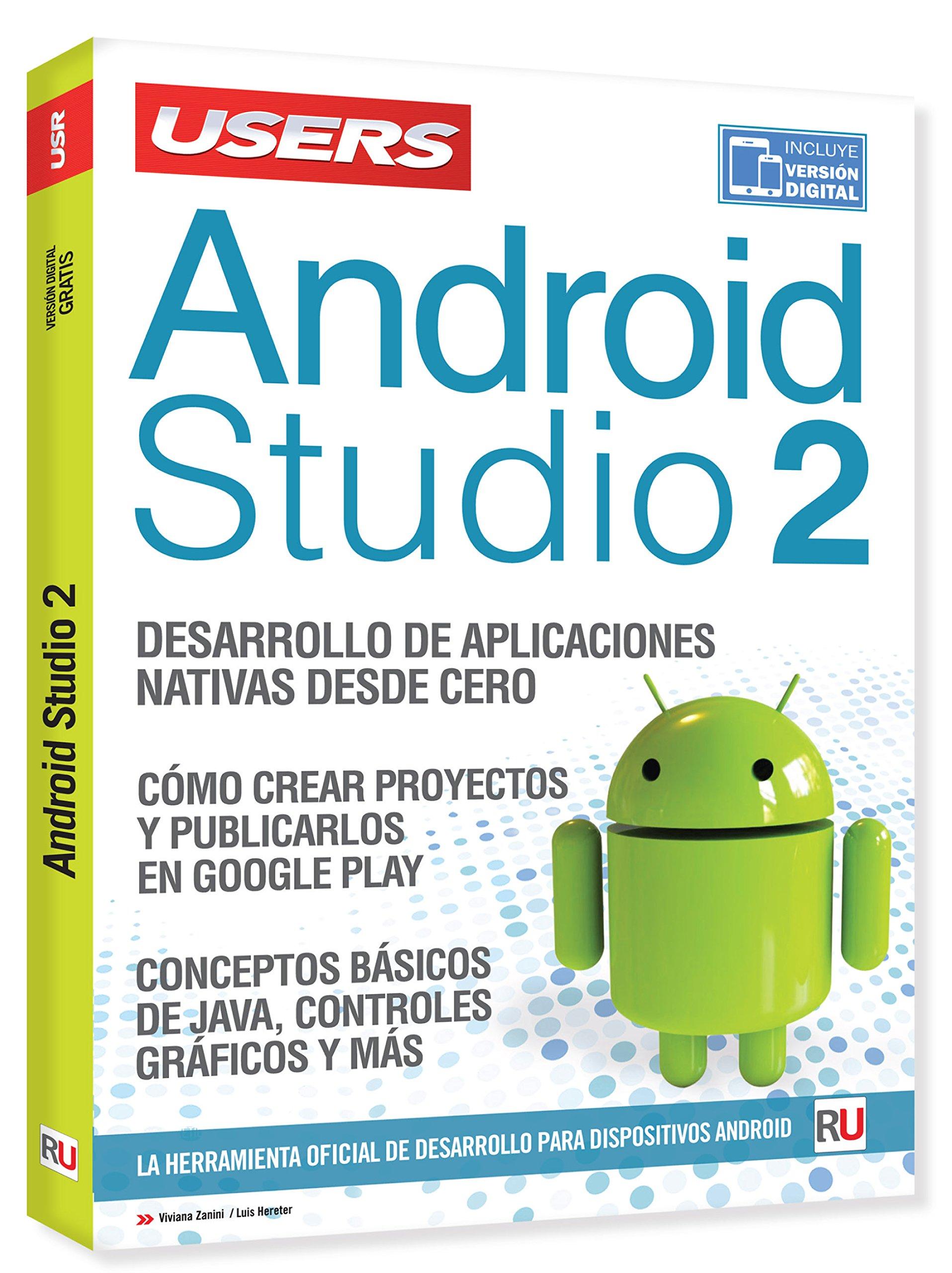 Android Studio 2 (Spanish Edition): Viviana Zanini, Luis Hereter, USERS, Español Espanol Espaniol, Desarrollo Aplicaciones Google play Android Java: ...