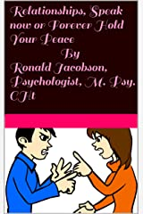 Relationships, Speak now or Forever Hold Your Peace By Ronald Jacobson, Psychologist, M. Psy. CHt: There is no perfect marriage, sorry! Kindle Edition