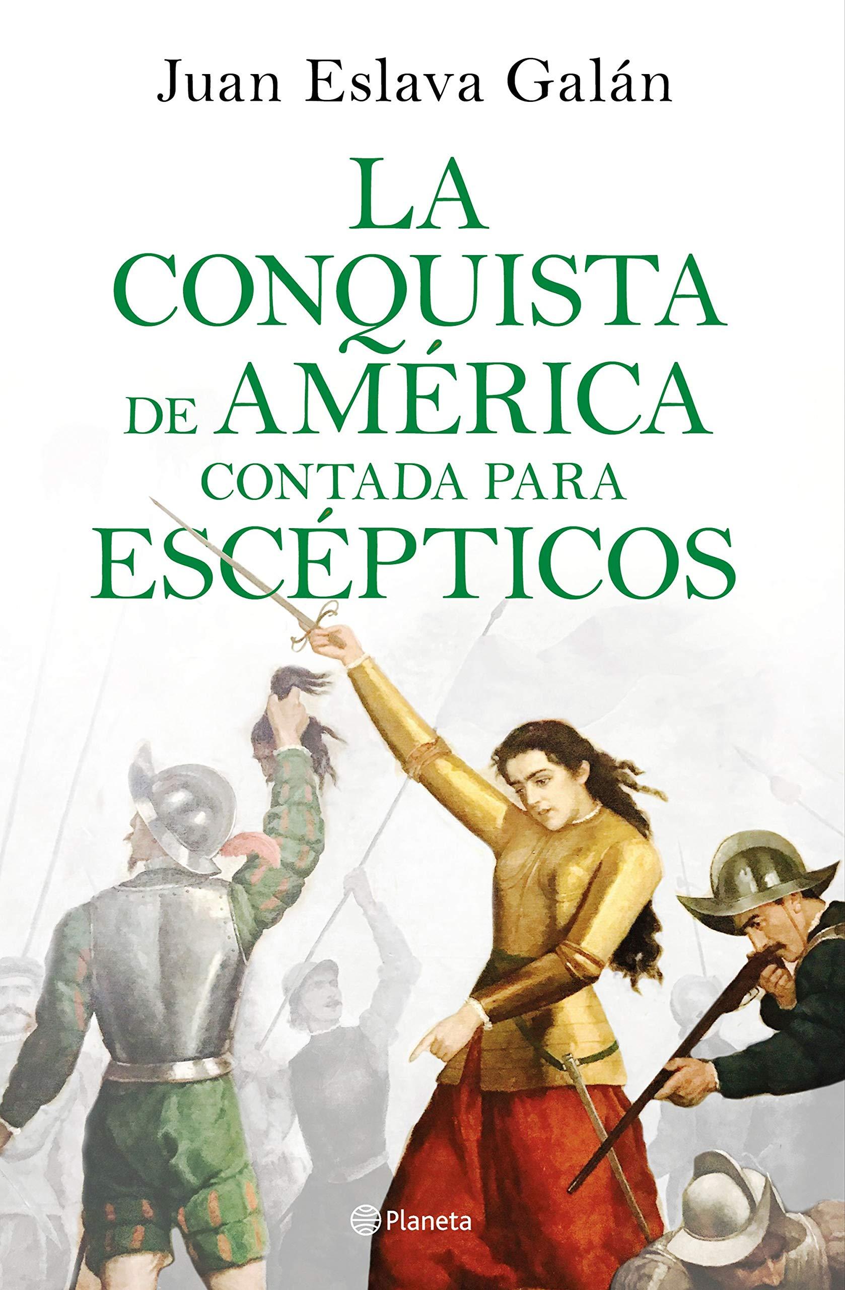 La conquista de América contada para escépticos por Juan Eslava Galán
