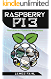 Raspberry Pi: The Ultimate Step by Step Guide to Take you from Beginner to Expert, Set Up, Programming, Projects For Raspberry Pi 3, Hints, Tips, Tricks and Much More! (English Edition)