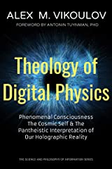 Theology of Digital Physics: Phenomenal Consciousness, The Cosmic Self & The Pantheistic Interpretation of Our Holographic Reality (The Science and Philosophy of Information) Kindle Edition