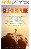 Self-Discipline: 10 Day Self Discipline Blueprint To Achieve Your Goals, Become a Success and Develop a Mental Toughness Mindset (self-discipline, self-discipline ... blueprint, self-discipline in 10 days)