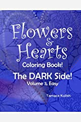 Flowers and Hearts Coloring book, The Dark Side, Vol 3 Easy (Volume 3) Paperback