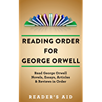 Reading Order for George Orwell: Read George Orwell Novels, Essays, Articles & Reviews in Order (English Edition)