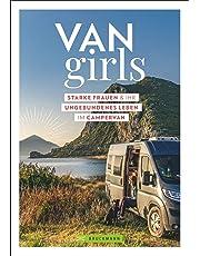 Van Girls. Starke Frauen und ihr ungebundenes Leben im Campervan. Persönliche Berichte von selbstständigen und mutigen Frauen, die im Van reisen, leben und arbeiten.