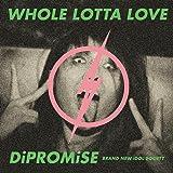 WHOLE LOTTA LOVE / DiPROMiSE (初回限定盤)