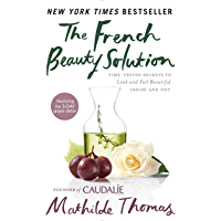 The French Beauty Solution: Time-Tested Secrets to Look and Feel Beautiful Inside and Out (English Edition)