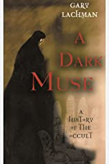 A Dark Muse: A History of the Occult Kindle Edition