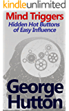 Mind Triggers: Hidden Hot Buttons of Easy Influence