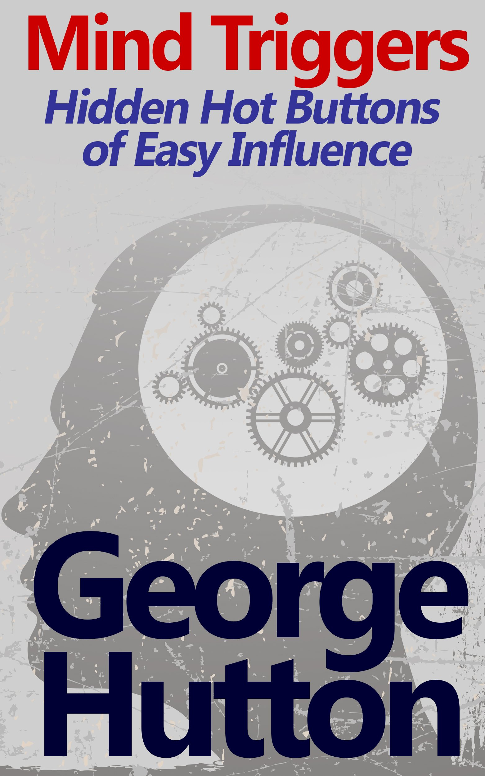 Mind Triggers  Hidden Hot Buttons Of Easy Influence  English Edition