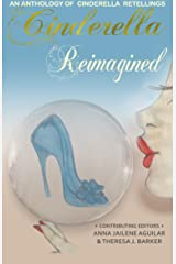 Cinderella Reimagined: An Anthology of Cinderella Retellings Kindle Edition