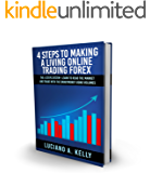 4 Steps To Making A Living Trading Forex: The 4 Steps System- Learn To Read The Market and Trade With The Smart Money Using Volumes
