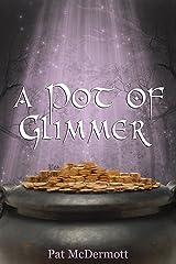 A Pot of Glimmer: The Glimmer Books / Book Three Kindle Edition