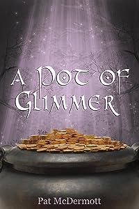 A Pot of Glimmer: The Glimmer Books / Book Three
