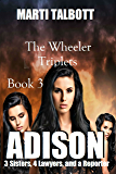 Adison: The Wheeler Triplets (3 Sisters, 4 Lawyers, and a Reporter)