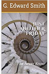 JUST ANOTHER FRIDAY: You Never Know Kindle Edition
