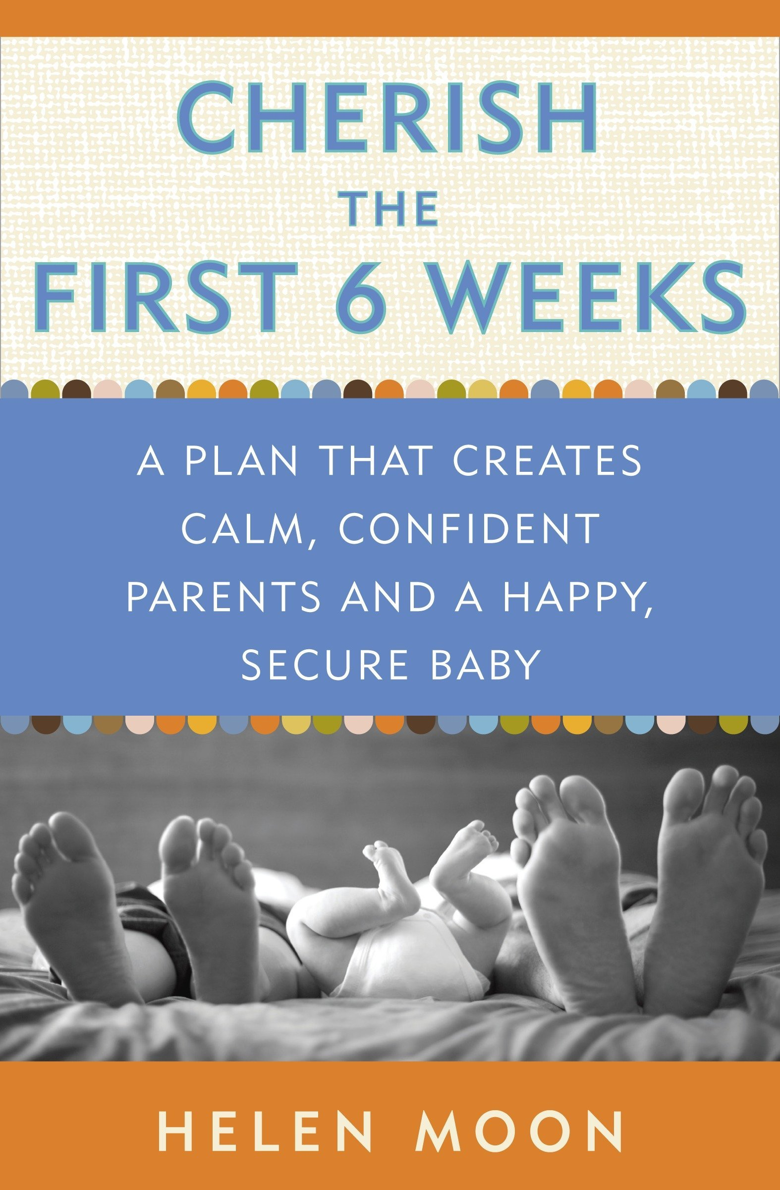 Cherish the First Six Weeks: A Plan that Creates Calm, Confident Parents and a Happy, Secure Baby by imusti
