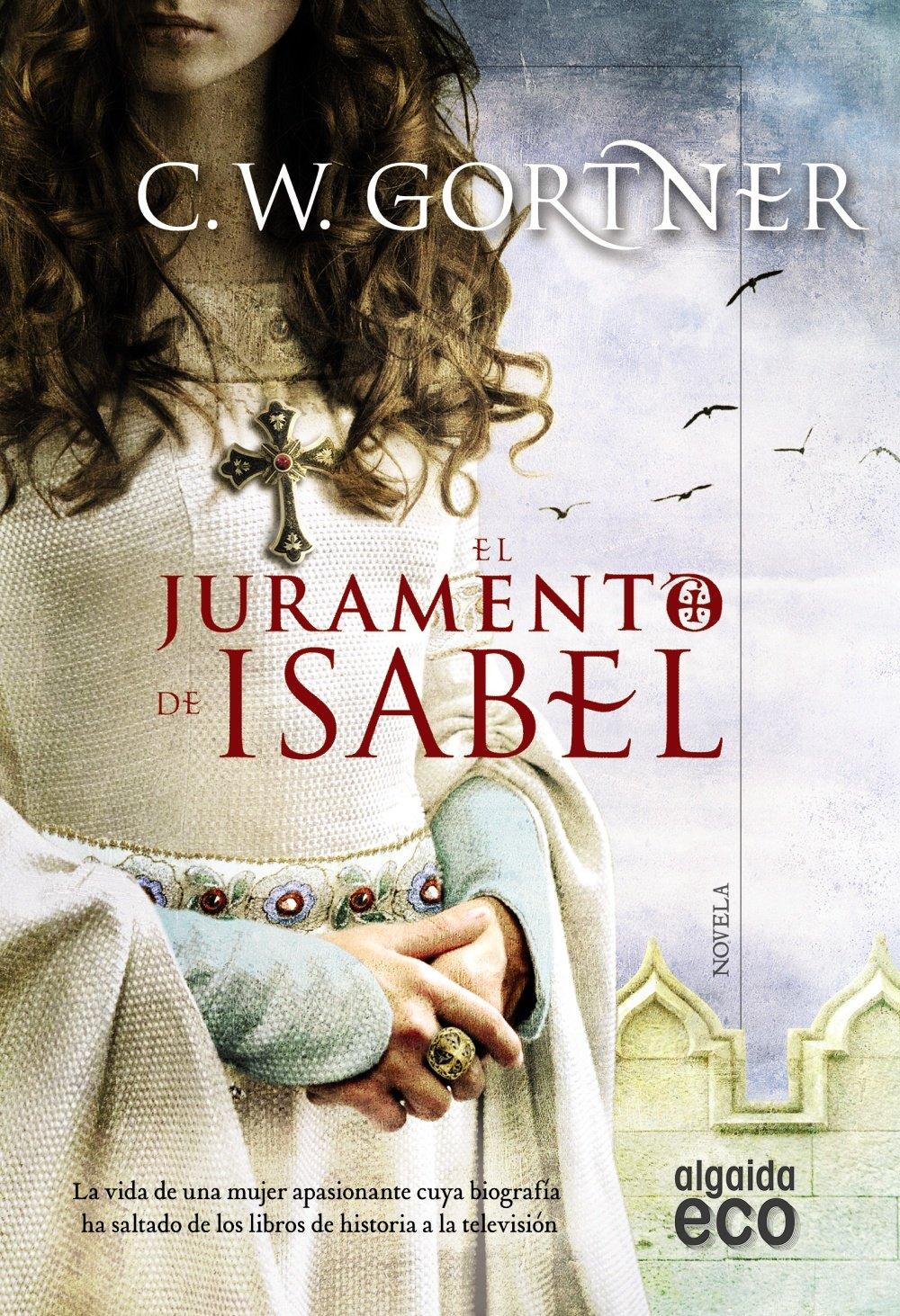 El juramento de Isabel (ALGAIDA LITERARIA - ECO): Amazon.es: Gortner, C.W., Molina, Ester: Libros