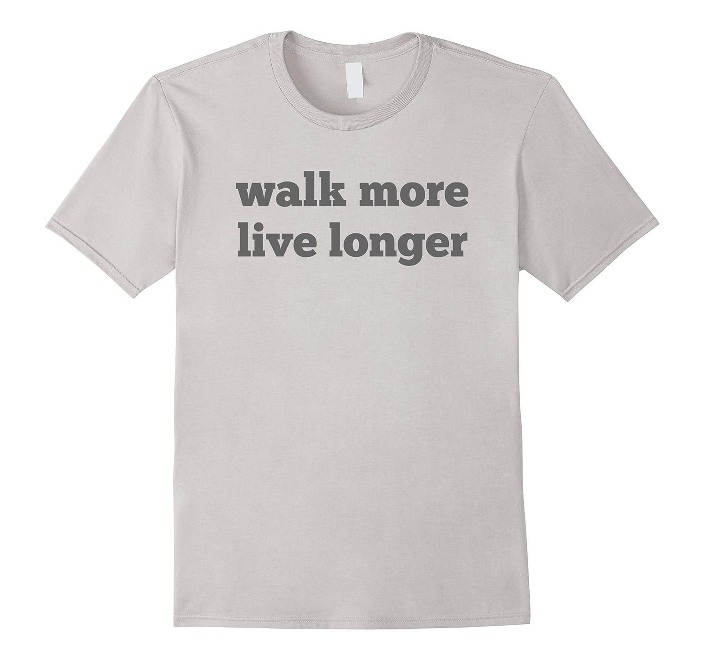 ALIVE Walk More Live Longer T Shirt-Vaci