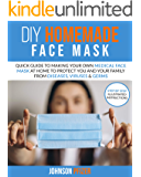 DIY HOMEMADE FACE MASK: Quick Guide To Making Your Own Medical Face Mask At Home To Protect You and Your Family From…